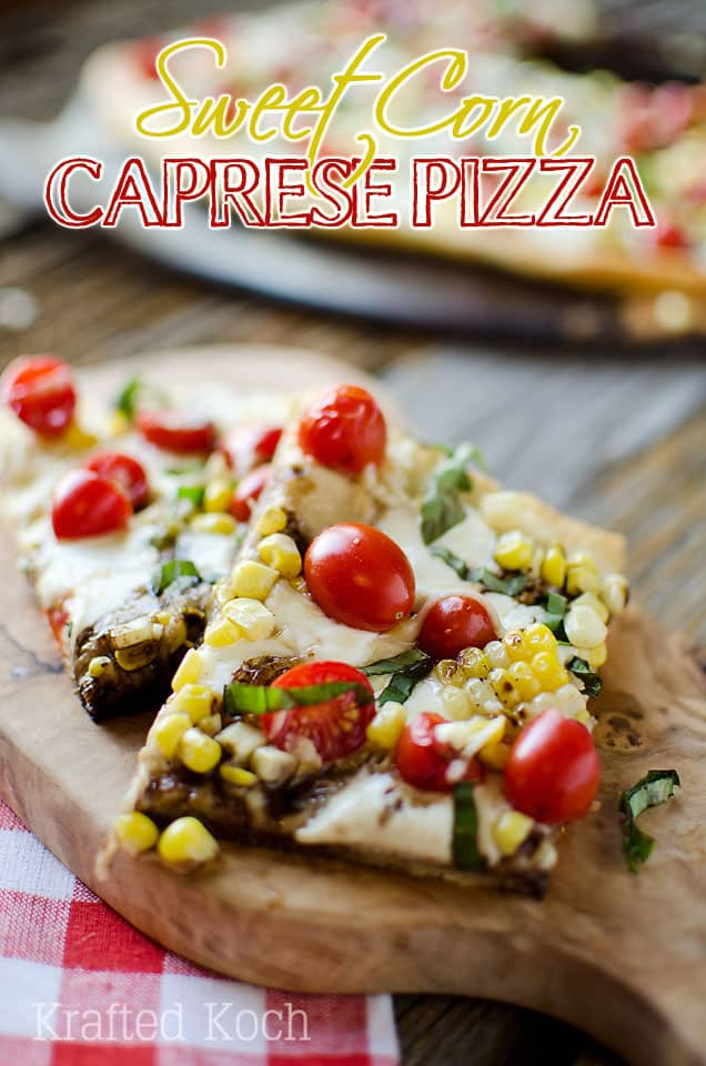 Sweet Corn Caprese Pizza - Krafted Koch