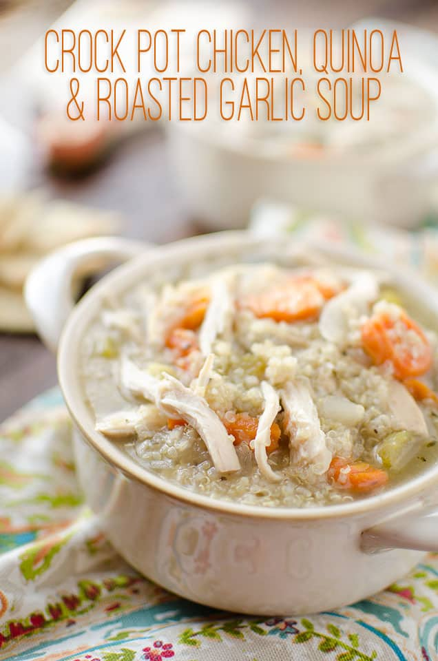 Crock Pot Chicken, Quinoa & Roasted Garlic Soup