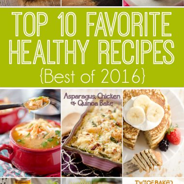 Top 10 Favorite Healthy Recipes are the best dinner, lunch, snack and dessert recipes lightened up in 2016!