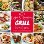 40+ Light & Healthy Grill Recipes