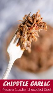 Chipotle Garlic Pressure Cooker Shredded Beef