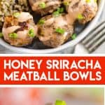 Honey Sriracha Meatball Bowls